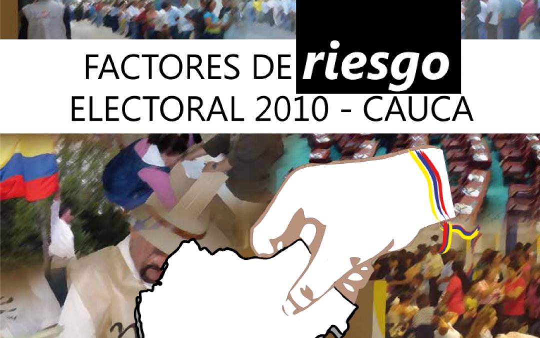Informe MOE Factores de Riesgo Electoral Cauca 2010