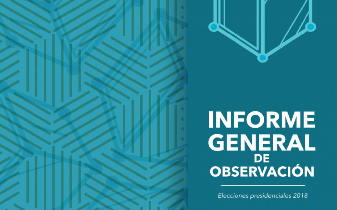 Informe de observación elecciones Presidencia 2018
