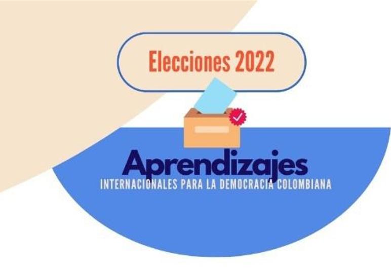 Elecciones 2022: Aprendizajes Internacionales para la Democracia Colombiana
